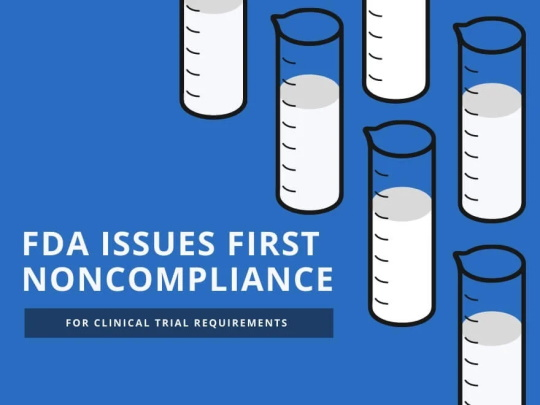 FDA Issues First Noncompliance For Clinical Trial Requirements